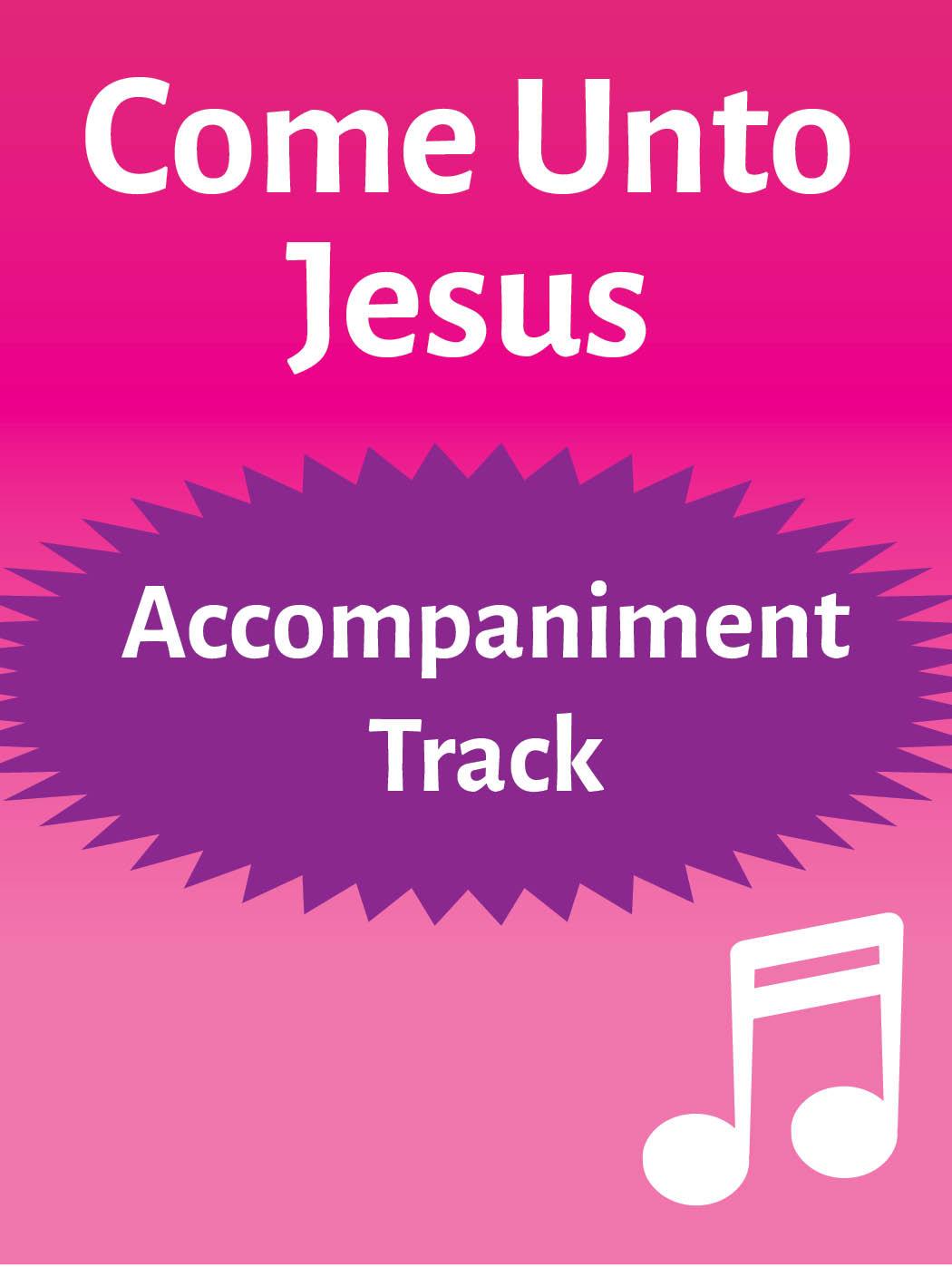 Come Unto Jesus – accompaniment track (mp3 download)